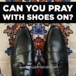 Can you Pray with Shoes on?