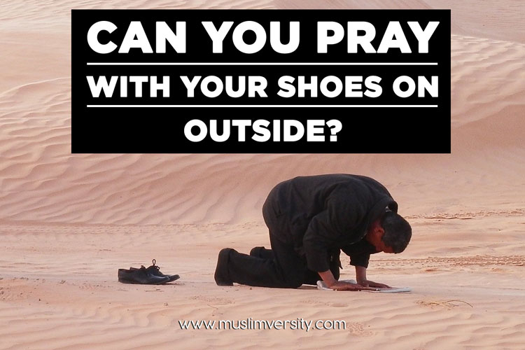 Can you Pray with your Shoes on Outside?