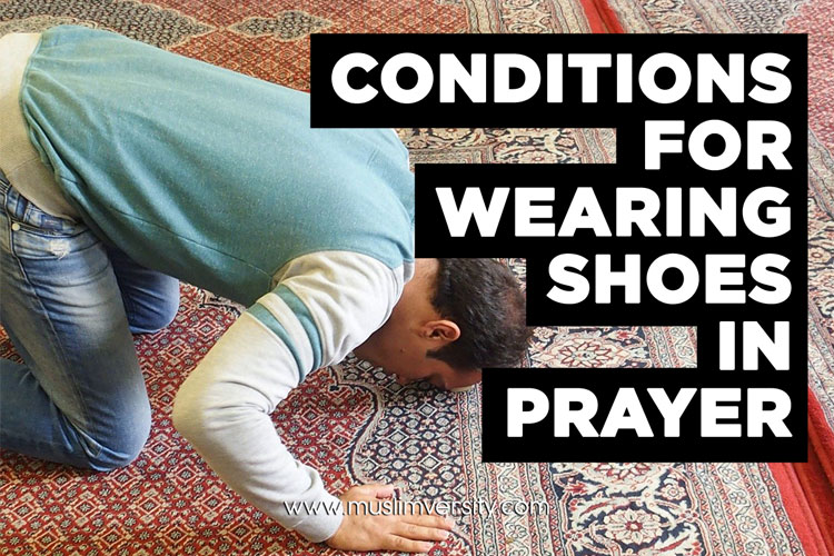 Conditions for Wearing Shoes in Prayer