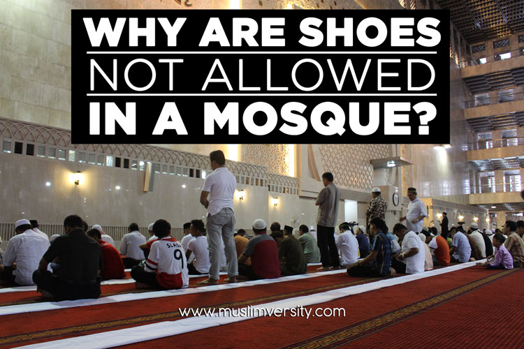 Why are Shoes not Allowed in a Mosque?