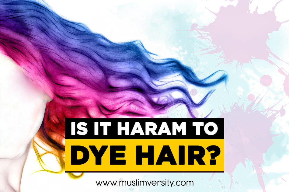 Is it haram to dye your hair?