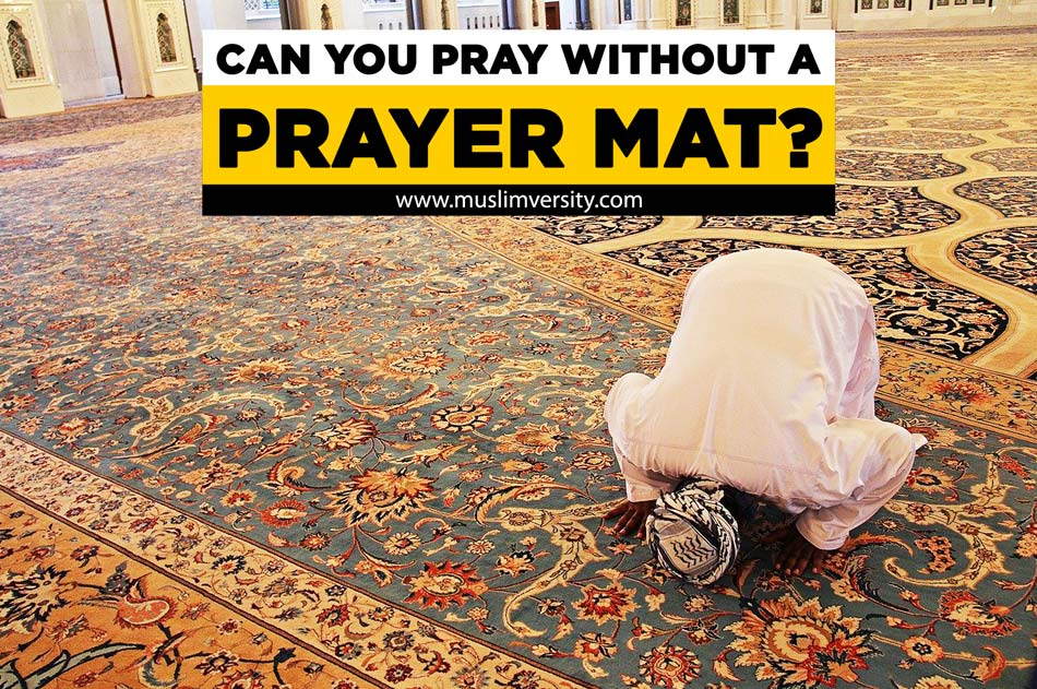 Can you pray without a prayer mat?